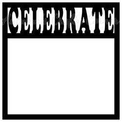 Celebrate - Scrapbook Page Overlay Die Cut - Choose a Color