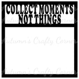 Collect Moments Not Things - Scrapbook Page Overlay Die Cut - Choose a Color