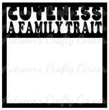 Cuteness A Family Trait - Scrapbook Page Overlay Die Cut - Choose a Color