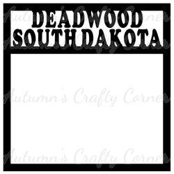 Deadwood South Dakota - Scrapbook Page Overlay Die Cut - Choose a Color