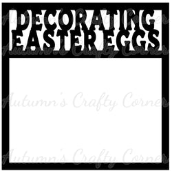 Decorating Easter Eggs - Scrapbook Page Overlay Die Cut - Choose a Color