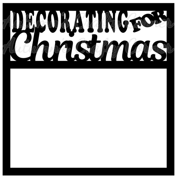Decorating for Christmas - Scrapbook Page Overlay Die Cut - Choose a Color
