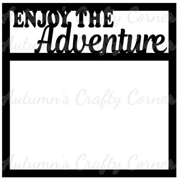 Enjoy the Adventure - Scrapbook Page Overlay Die Cut - Choose a Color