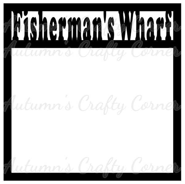 Fisherman's Wharf - Scrapbook Page Overlay Die Cut - Choose a Color