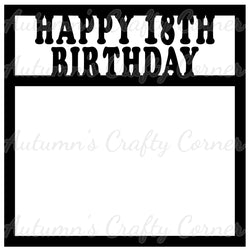 Happy 18th Birthday - Scrapbook Page Overlay Die Cut - Choose a Color