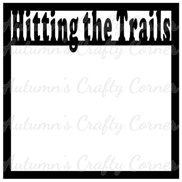 Hitting the Trails - Scrapbook Page Overlay Die Cut - Choose a Color