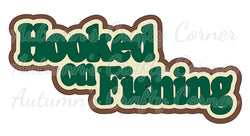 Hooked on Fishing - Deluxe Scrapbook Page Title