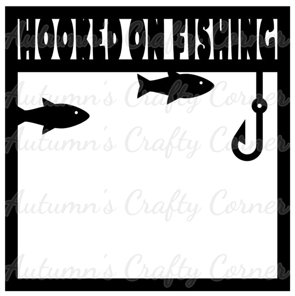 Hooked on Fishing - Scrapbook Page Overlay Die Cut - Choose a Color