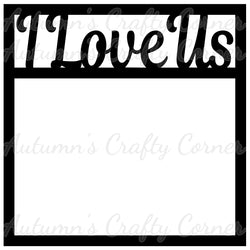 I Love Us - Scrapbook Page Overlay Die Cut - Choose a Color