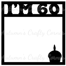 I'm 60 - Birthday - Scrapbook Page Overlay Die Cut - Choose a Color