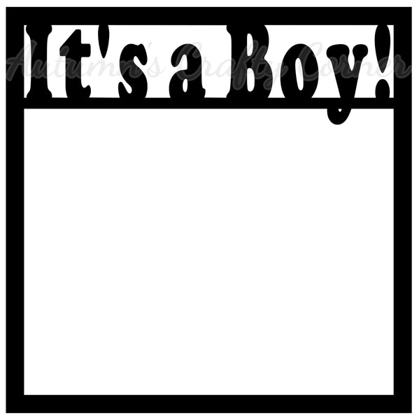 It's a Boy!  - Scrapbook Page Overlay Die Cut - Choose a Color