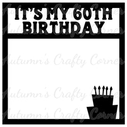 It's My 60th Birthday - Scrapbook Page Overlay Die Cut - Choose a Color