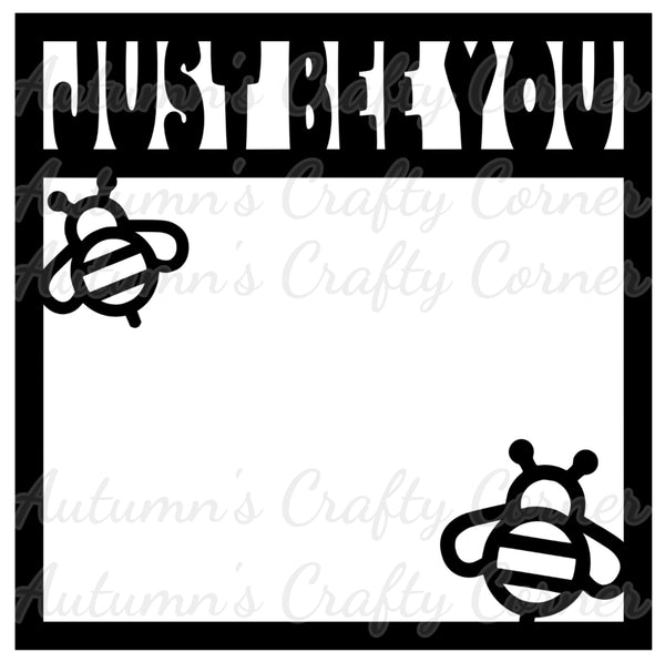 Just Bee You - Scrapbook Page Overlay Die Cut - Choose a Color