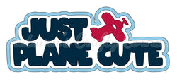 Just Plane Cute - Deluxe Scrapbook Page Title