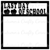 Last Day of School - Scrapbook Page Overlay Die Cut - Choose a Color