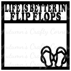 Life is Better in Flip Flops - Scrapbook Page Overlay Die Cut - Choose a Color