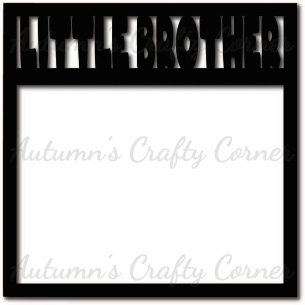 Little Brother - Scrapbook Page Overlay Die Cut - Choose a Color