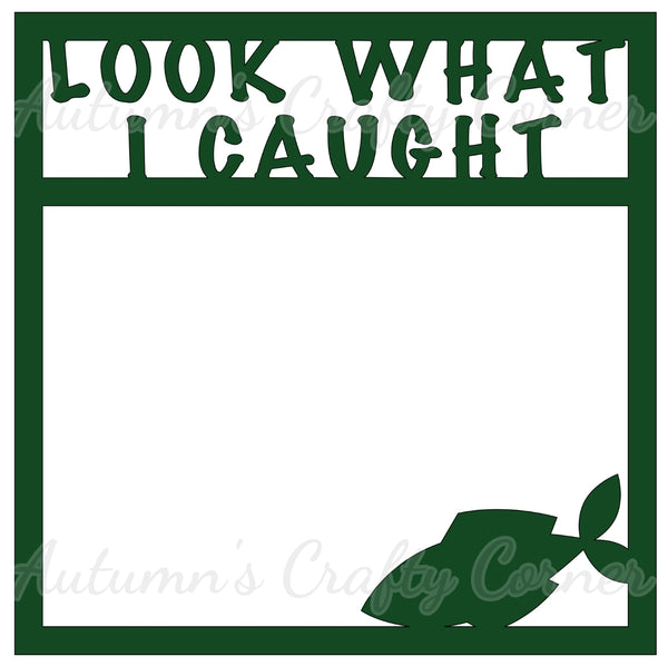 Look What I Caught - Fishing - Scrapbook Page Overlay Die Cut - Choose a Color