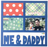 Me & Daddy - 4 Frames - Scrapbook Page Overlay Die Cut - Choose a Color
