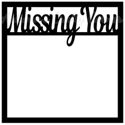 Missing You - Scrapbook Page Overlay Die Cut - Choose a Color
