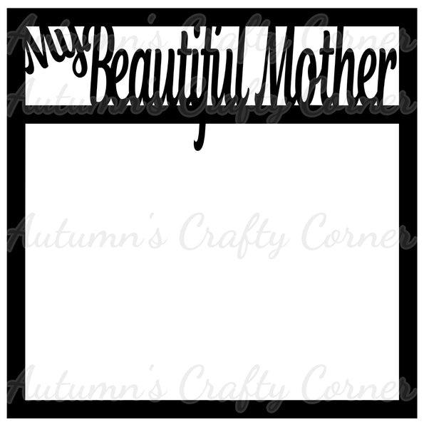 My Beautiful Mother - Scrapbook Page Overlay Die Cut - Choose a Color