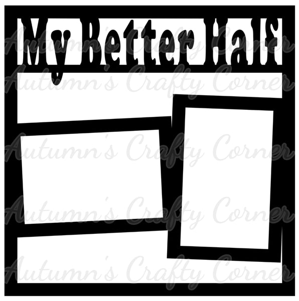My Better Half - Scrapbook Page Overlay Die Cut - Choose a Color