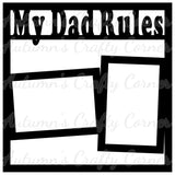 My Dad Rules - Scrapbook Page Overlay Die Cut - Choose a Color
