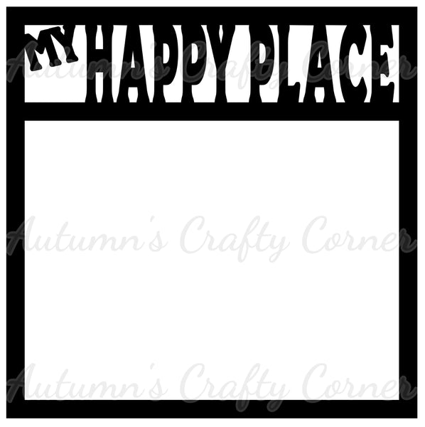 My Happy Place - Scrapbook Page Overlay Die Cut - Choose a Color
