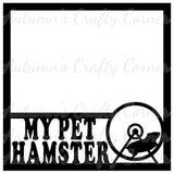 My Pet Hamster - Scrapbook Page Overlay Die Cut - Choose a Color