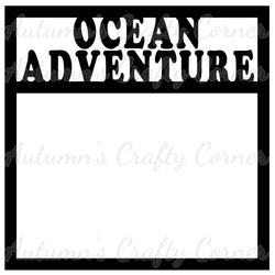 Ocean Adventure - Scrapbook Page Overlay Die Cut - Choose a Color