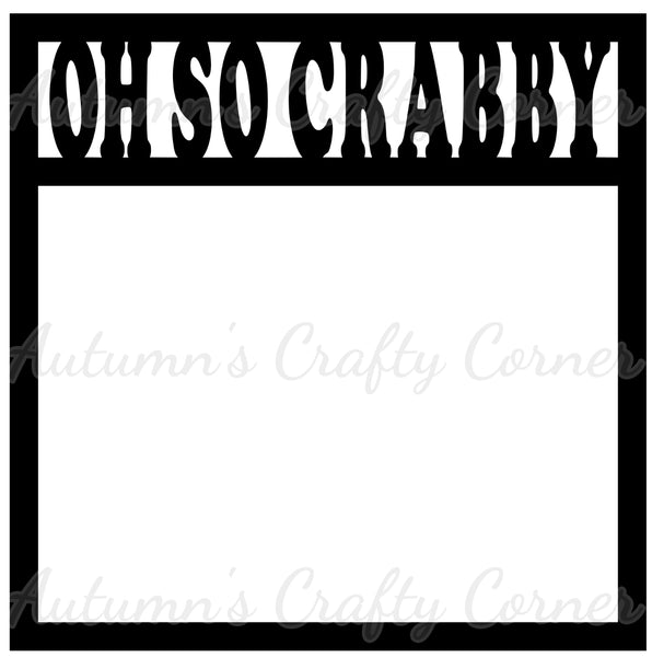 Oh So Crabby - Scrapbook Page Overlay Die Cut - Choose a Color