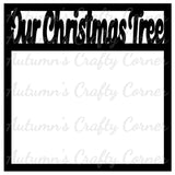 Our Christmas Tree - Scrapbook Page Overlay Die Cut - Choose a Color