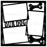 Our Dog - Frames - Scrapbook Page Overlay Die Cut - Choose a Color