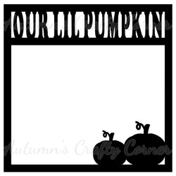 Our Lil Pumpkin - Scrapbook Page Overlay Die Cut - Choose a Color