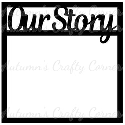 Our Story - Scrapbook Page Overlay Die Cut - Choose a Color