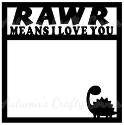 Rawr Means I Love You - Scrapbook Page Overlay Die Cut - Choose a Color
