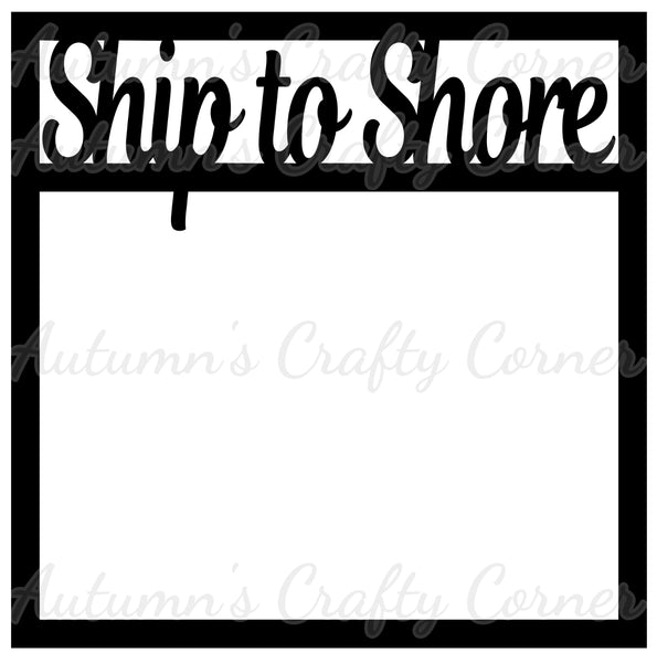 Ship to Shore - Scrapbook Page Overlay Die Cut - Choose a Color