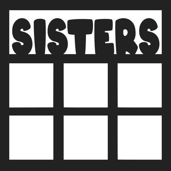 Sisters - 6 Frames - Scrapbook Page Overlay Die Cut - Choose a Color