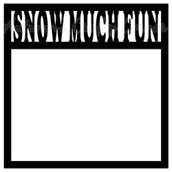 Snow Much Fun - Scrapbook Page Overlay Die Cut - Choose a Color