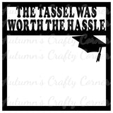 The Tassel was Worth the Hassle - Graduation - Scrapbook Page Overlay Die Cut - Choose a Color