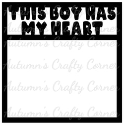 This Boy Has My Heart - Scrapbook Page Overlay Die Cut - Choose a Color