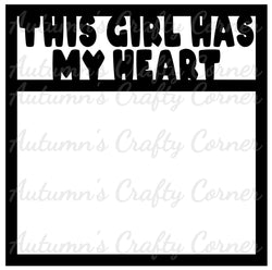 This Girl Has My Heart - Scrapbook Page Overlay Die Cut - Choose a Color
