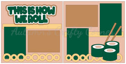 This is How We Roll - Sushi - Scrapbook Page Kit
