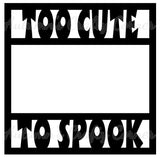 Too Cute To Spook - Scrapbook Page Overlay Die Cut - Choose a Color