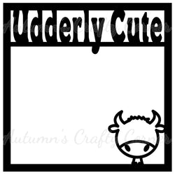 Udderly Cute - Scrapbook Page Overlay Die Cut - Choose a Color