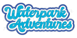 Waterpark Adventures - Deluxe Scrapbook Page Title