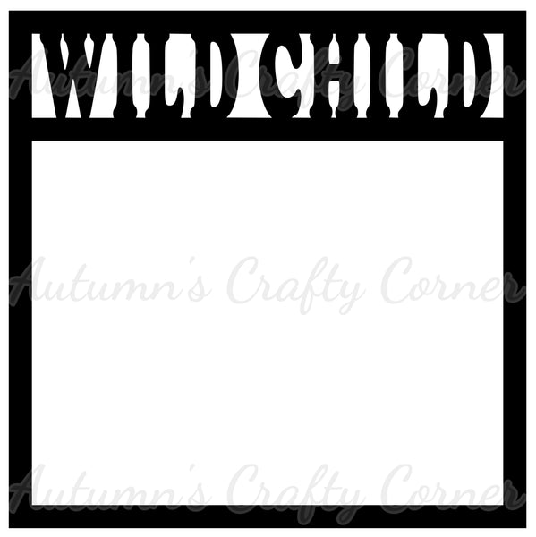 Wild Child - Scrapbook Page Overlay Die Cut - Choose a Color