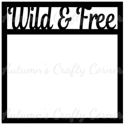 Wild & Free - Scrapbook Page Overlay Die Cut - Choose a Color
