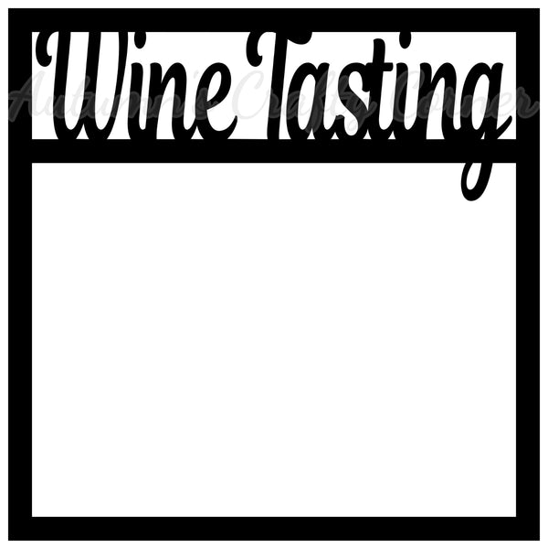 Wine Tasting - Scrapbook Page Overlay Die Cut - Choose a Color