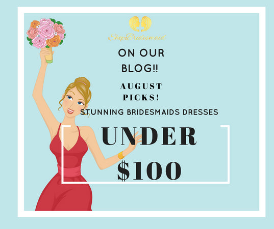 August Picks: Breathtaking Bridesmaid Dresses Under $100
